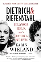 Dietrich & Riefenstahl: Hollywood, Berlin and a Century in Two Lives