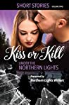 Kiss or Kill Under the Northern Lights: Volume 2