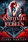 Institute of Rebels (The Lost and Betrayed #1)