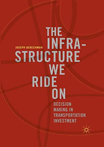 The Infrastructure We Ride On Decision Making in Transportation Investment