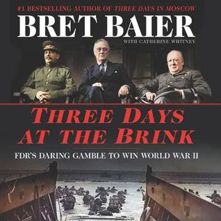Three Days at the Brink: FDR, Churchill, Stalin, and the