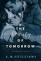 The Beauty of Tomorrow (The Protector Trilogy Book 1)