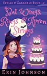 Bat Wings, Rings & Apron Strings (Spells & Caramels, #10)
