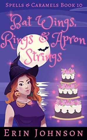 Bat Wings, Rings & Apron Strings (Spells & Caramels, #10)