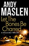Let The Bones Be Charred (DI Stella Cole #4)