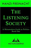 The Listening Society: A Metamodern Guide to Politics, Book One (Metamodern Guides 1)