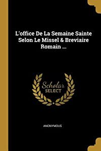 L'Office de la Semaine Sainte Selon Le Missel & Breviaire Romain ...