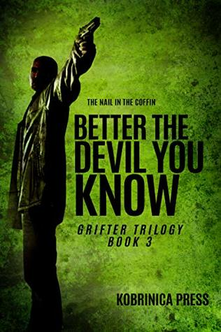 Better The Devil You Know: Grifter Trilogy - Book 3 by