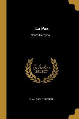 La Paz: Canto Heroyco ... Juan Pablo Forner