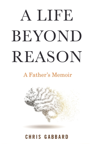 A Life Beyond Reason: A Father's Memoir