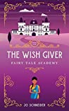 The Wish Giver: A Fairy Godmother Retelling (Fairy Tale Academy, #5)