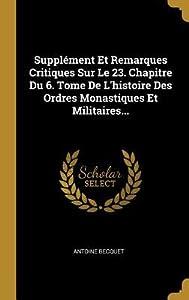 Suppl�ment Et Remarques Critiques Sur Le 23. Chapitre Du 6. Tome de l'Histoire Des Ordres Monastiques Et Militaires...
