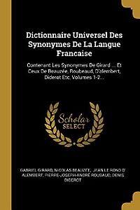 Dictionnaire Universel Des Synonymes de la Langue Francaise: Contenant Les Synonymes de Girard ... Et Ceux de Beauz�e, Roubeaud, d'Alembert, Diderot Etc, Volumes 1-2...