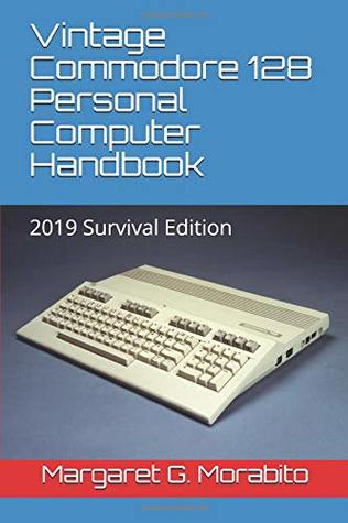 Vintage Commodore 128 Personal Computer Handbook: 2019 Survival Edition