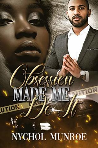 Obsession Made Me Do It by Nychol Munroe
