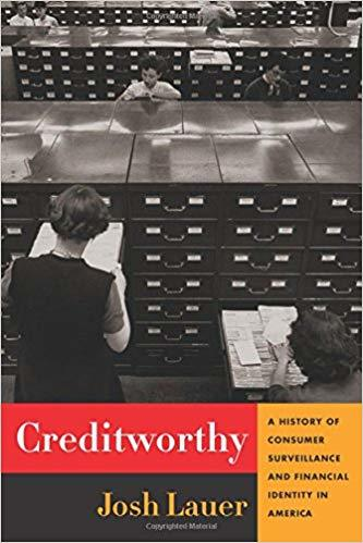 Creditworthy A History of Consumer Surveillance and Financial Identity in America