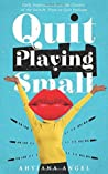 Quit Playing Small: Daily Inspiration from the Creator of the Switch, Pivot or Quit Podcast