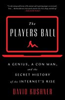 Players Ball: A Genius, a Con Man, and the Secret History of the Internet's Rise