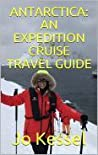 ANTARCTICA: AN EXPEDITION CRUISE TRAVEL GUIDE