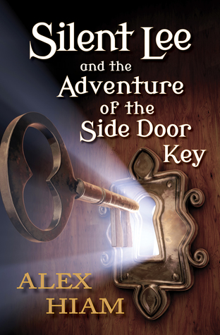 Silent Lee and the Adventure of the Side Door Key by Alex Hiam