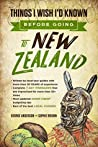 New Zealand Travel Guide: Things I Wish I'D Known Before Going To New Zealand (2019 EDITION Book 1)