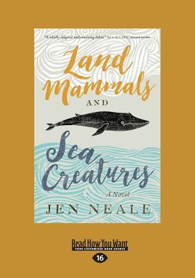 Land Mammals and Sea Creatures: A Novel (Large Print 16pt)