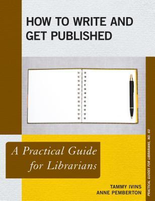 How to Write and Get Published: A Practical Guide for Librarians