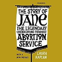 The Story of Jane: The Legendary Underground Feminist Abortion Service
