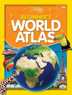 National Geographic Kids Beginner's World Atlas, 4th Edition by National Geographic Kids