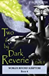 Two if by Dark Reverie - Part II (Worlds Beyond Scripture, #4)