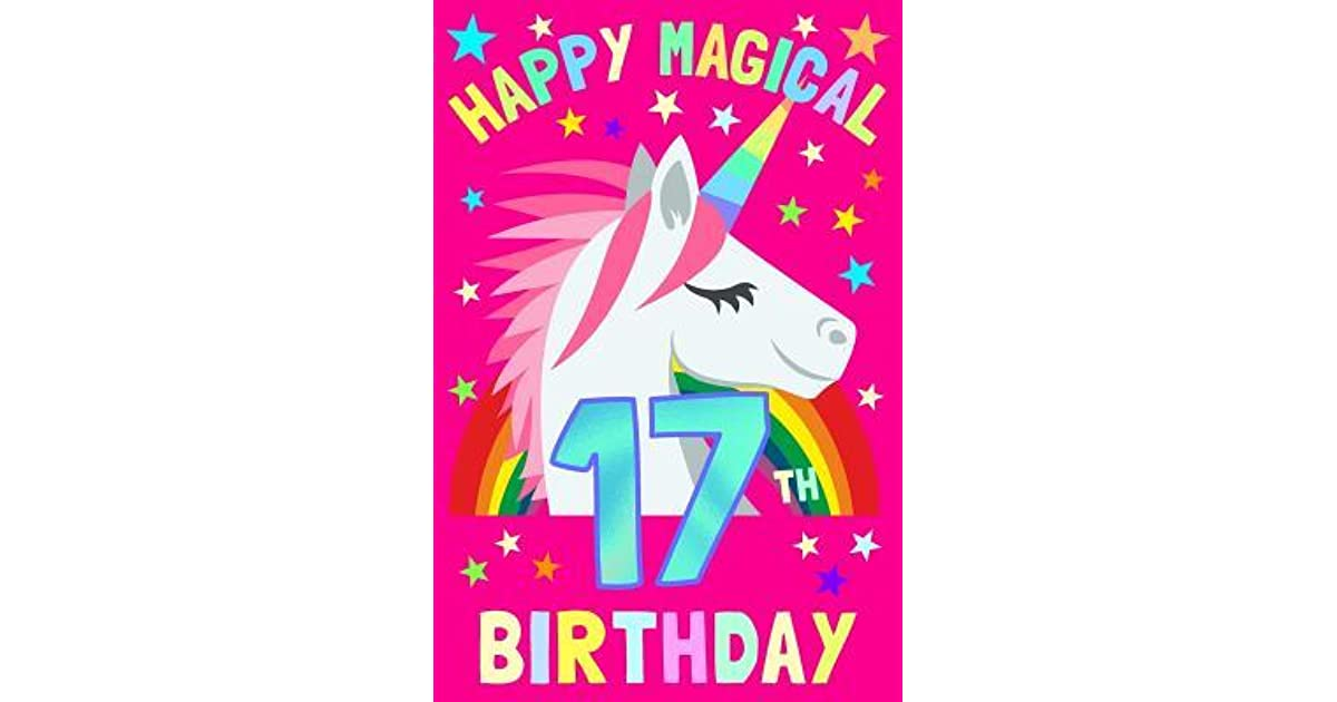 Happy Magical 17th Birthday Unicorn Notebook Sketchbook Journal For 17 Year Old Girls And Boys 100 Pages 6x9 Unique B Day Diary Pink Composition Book