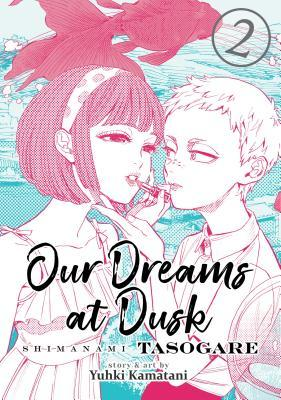 Our Dreams at Dusk: Shimanami Tasogare, Vol. 2