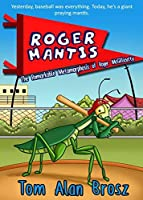 Roger Mantis: The Remarkable Metamorphosis of Roger McGillicutty