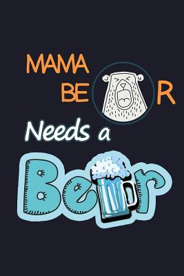 Mama Bear Needs a Beer: College Ruled Line Paper Blank Journal to