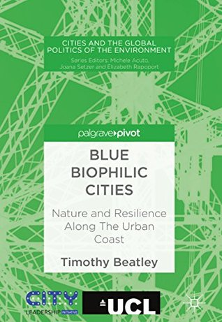 Blue Biophilic Cities: Nature and Resilience Along The Urban Coast (Cities and the Global Politics of the Environment)