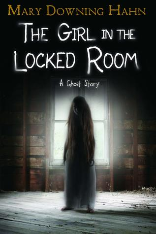 The Girl in the Locked Room: A Ghost Story by Mary Downing Hahn