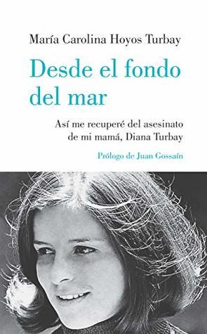 Desde el fondo del mar: Así me recuperé del asesinato de mi mamá, Diana Turbay