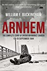 Arnhem: The Complete Story of Operation Market Garden 17-25 September 1944