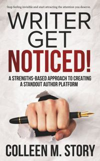 Writer Get Noticed! A Strengths-Based Approach to Creating a Standout Author Platform