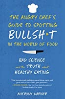 The Angry Chef's Guide to Spotting Bullsh*t in the World of Food: Bad Science and the Truth About Healthy Eating