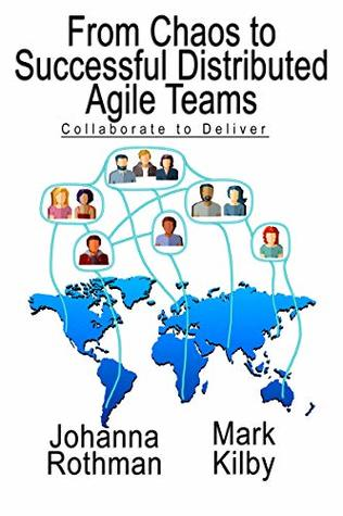 From Chaos to Successful Distributed Agile Teams by Johanna Rothman