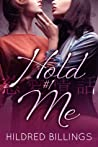 Hold me by Hildred Billings