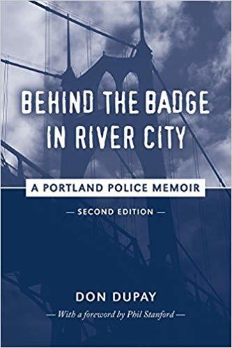 Behind the Badge in River City: A Portland Police Memoir