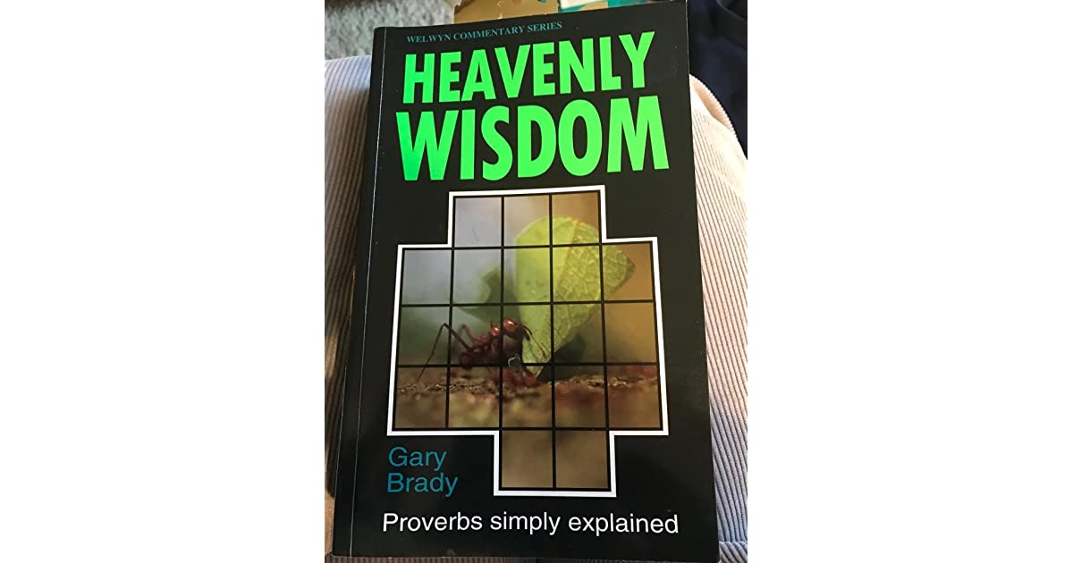 Heavenly Wisdom: Proverbs Simply Explained by Gary Brady