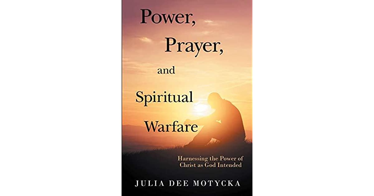 Power, Prayer, and Spiritual Warfare: Harnessing the Power