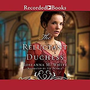 The Reluctant Duchess by Roseanna M. White