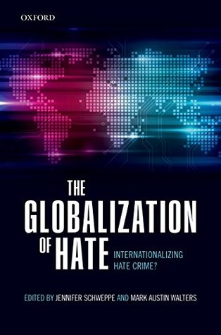 The Globalization of Hate: Internationalizing Hate Crime?