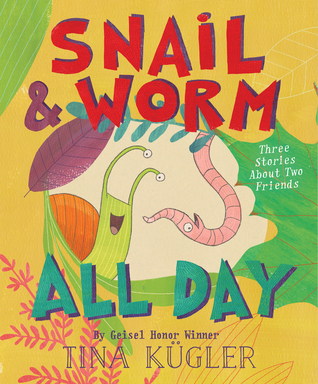 Snail and Worm All Day by Tina Kugler