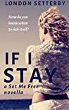 If I Stay: A Set Me Free Novella