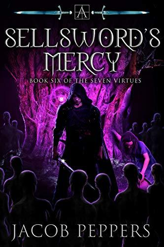Jacob Peppers - The Seven Virtues 6 - A Sellsword's Mercy